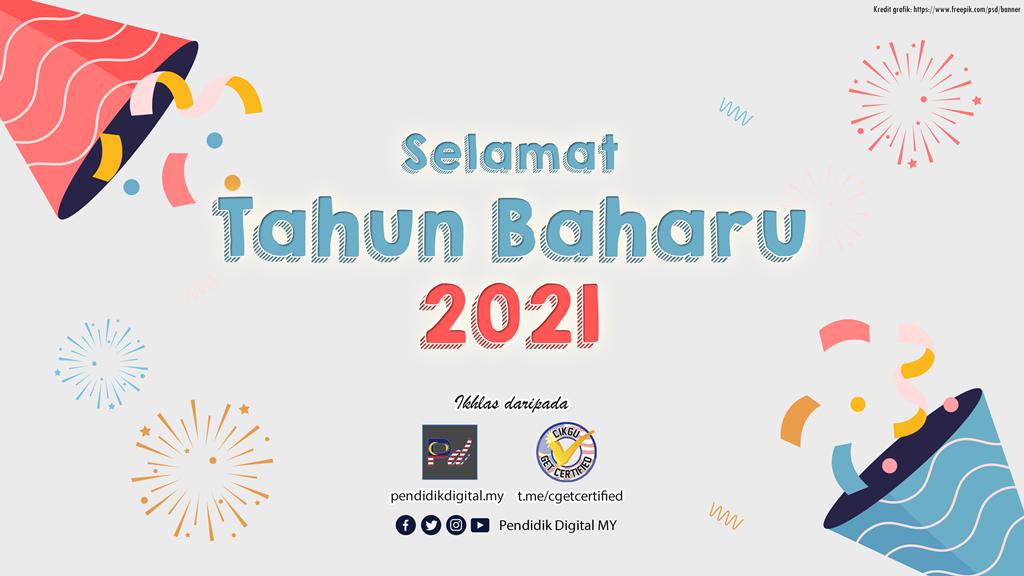Selamat Tahun Baharu 2021 daripada Pendidik Digital MY dan Cikgu Get Certified